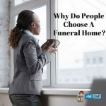 Why Do People Choose A Funeral Home
